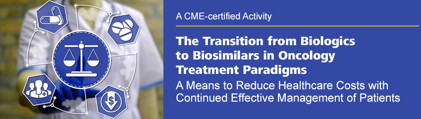 The Transition from Biologics to Biosimilars in Oncology Treatment