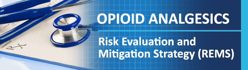 Opioid Analgesics: Risk Evaluation and Mitigation Strategy